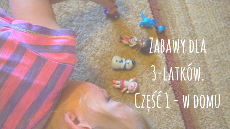 Zabawy Dla 3 Latków Część 1 W Domu Dzieciorka