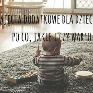 Zajęcia dodatkowe dla dziecka - po co, jakie i czy warto_