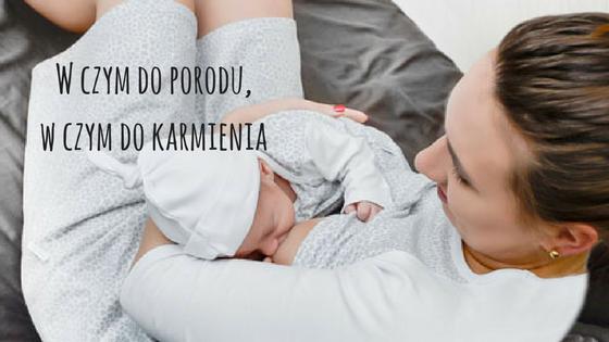 W czym do porodu, w czym do karmienia