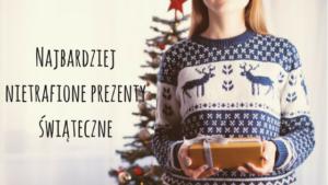 Najbardziej nietrafione prezenty świąteczne