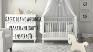 Kącik dla noworodka, praktyczne rady i inspiracje